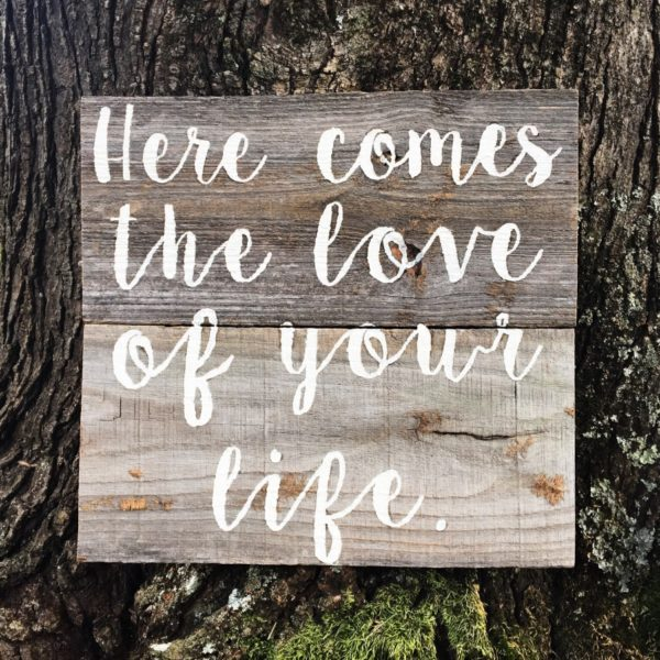 here comes the love of your life wooden wedding plaque barnwood